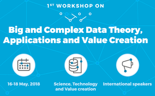 """Workshop """"Big and Complex Data Theory, Application and Value Creation"""""""